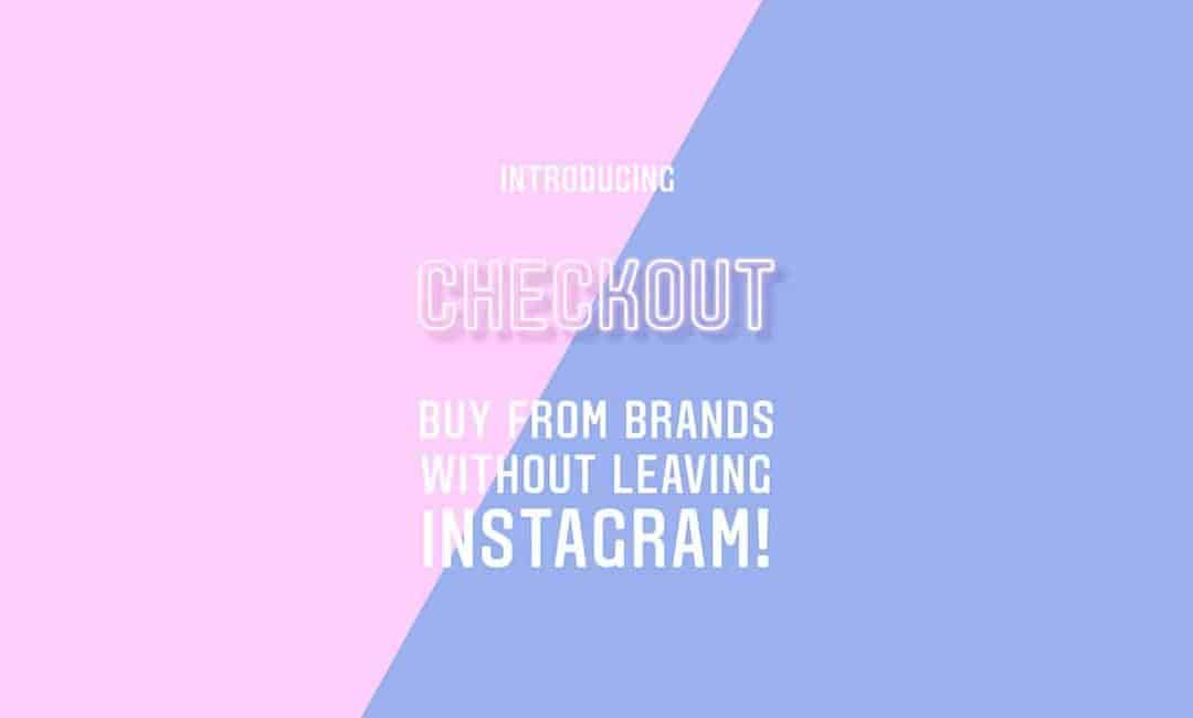Instagram Checkout; de nieuwe winkelfunctie